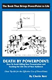 Death by PowerPoint : How to Avoid Killing Your Presentation and Sucking the Life Out of Your Audience, Cherie Kerr, 0964888254