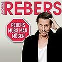 Rebers muss man mögen Hörspiel von Andreas Rebers Gesprochen von: Andreas Rebers