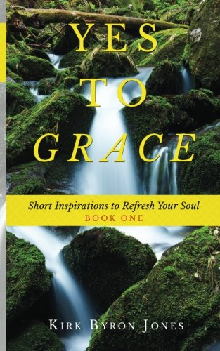 Read Online Yes to Grace: Short Inspirations to Refresh Your Soul (Volume 1) pdf epub