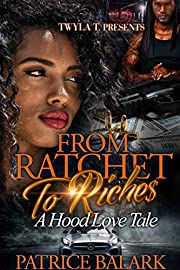 From Ratchet To Riches: A Hood Love Tale