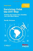 Surviving Orbit the DIY Way: Testing the Limits Your Satellite Can and Must Match Front Cover