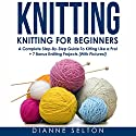 Knitting: Knitting for Beginners: A Complete Step-by-Step Guide to Knitting Like a Pro! + 7 Bonus Knitting Projects Audiobook by Dianne Selton Narrated by SJ Vallance