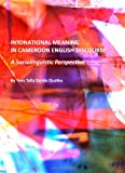 Intonational Meaning in Cameroon English Discourse : A Sociolinguistic Perspective, Ouafeu, Yves Talla Sando, 1443819298