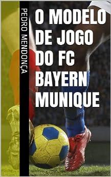 Amazon.com: O Modelo de Jogo do FC Bayern Munique (Portuguese Edition
