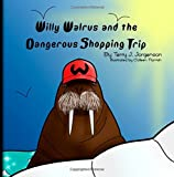 Willy Walrus and the Dangerous Shopping Trip, Terry Jorgenson, 149950313X