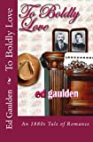To Boldly Love, Ed Gaulden, 1481989294