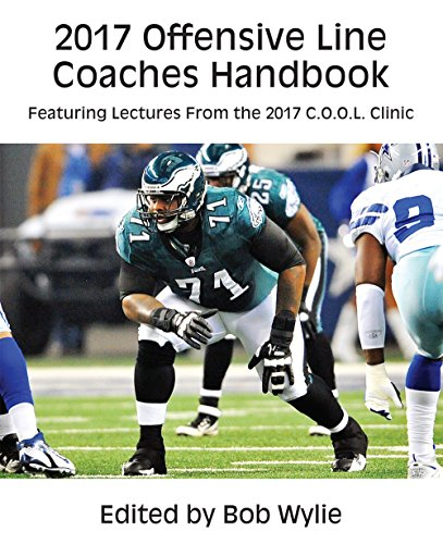2017 Offensive Line Coaches Handbook Featuring Lectures From the 2017 C.O.O.L. Clinic