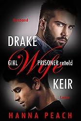 Drake / Keir: Girl Wife Prisoner retold