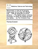 Stereometry, or, the Art of Gauging Made Easie, by the Help of a Sliding-Rule, Thomas Everard, 1140874063