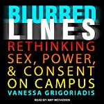 Blurred Lines: Rethinking Sex, Power, and Consent on Campus | Vanessa Grigoriadis