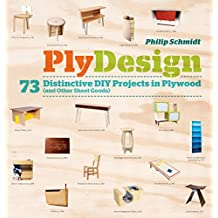 PlyDesign: 73 Distinctive DIY Projects in Plywood (and other sheet goods)