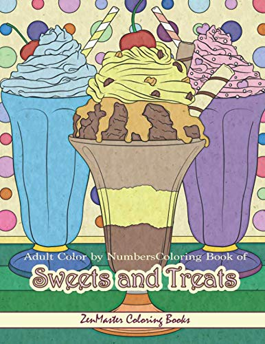 Adult Color By Numbers Coloring Book of Sweets and Treats: Color By Number Coloring Book for Adults of Sweets, Treats, Deserts, Pies, Cakes, Ice Cream ... (Adult Color By Number Coloring Books) by ZenMaster Coloring Books