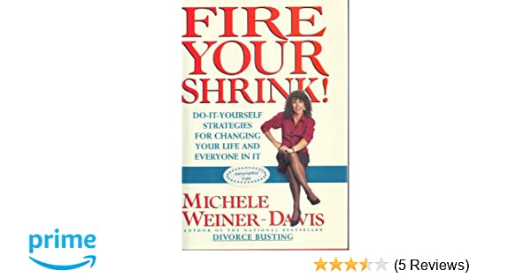 Fire your shrink do it yourself strategies for changing your life do it yourself strategies for changing your life and everyone in it michele weiner davis 9780671867553 amazon books solutioingenieria Image collections