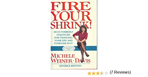 Fire your shrink do it yourself strategies for changing your do it yourself strategies for changing your life and everyone in it michele weiner davis 9780671867553 amazon books solutioingenieria Images