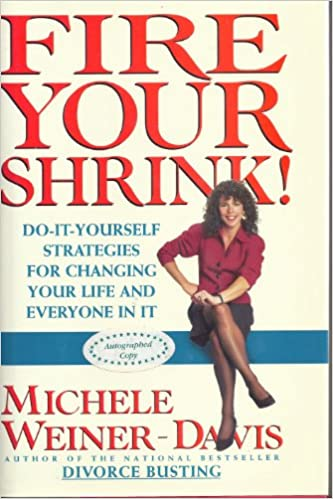 Fire your shrink do it yourself strategies for changing your life fire your shrink do it yourself strategies for changing your life and everyone in it michele weiner davis 9780671867553 amazon books solutioingenieria Choice Image