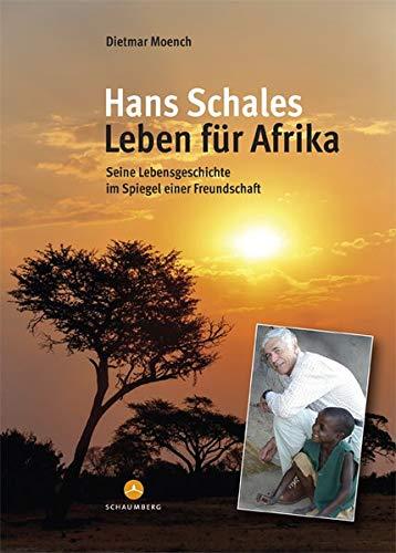 Hans Schales – Leben für Afrika: Seine Lebensgeschichte im Spiegel einer Feundschaft