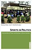 Spirits in Politics : Uncertainties of Power and Healing in African Societies, , 3593399156
