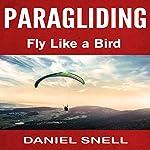 Paragliding: Fly Like a Bird   Daniel Snell