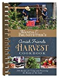 Wanda E. Brunstetter's Amish Friends Harvest Cookbook: Over 240 Recipes for Using