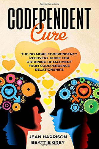 Pdf Self-Help Codependent Cure: The No More Codependency Recovery Guide For Obtaining Detachment From Codependence Relationships (Narcissism, denial, trauma, boundaries, control, shame)