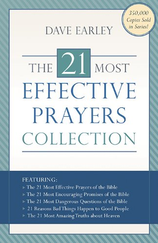 The 21 Most Effective Prayers Collection: Featuring The 21 Most Effective Prayers of the Bible, The 21 Most Encouraging Promises of the Bible, The 21 ... and The 21 Most Amazing Truths about Heaven