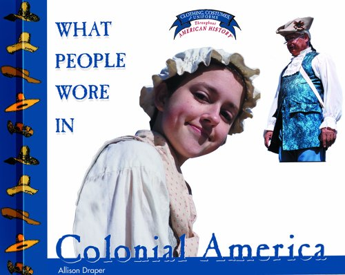 [What People Wore in Colonial America (Clothing, Costumes, and Uniforms Throughout American History)] (Colonial America Costumes Revolution)