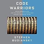Code Warriors: NSA's Codebreakers and the Secret Intelligence War Against the Soviet Union | Stephen Budiansky