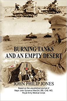 Book Burning Tanks and an Empty Desert: Based on the Unpublished Journal of Major John Sylvanus MacGill, MB, ChB, MD, Royal Army Medical Corps