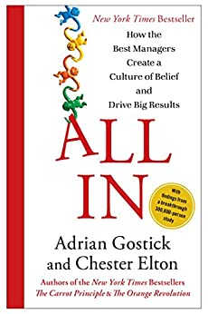 All In: How the Best Managers Create a Culture of Belief and Drive Big Results by [Gostick, Adrian, Elton, Chester]