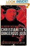 Christianity's Dangerous Idea: The Pr...