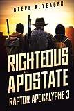 Righteous Apostate: Raptor Apocalypse Book 3 (Volume 3)