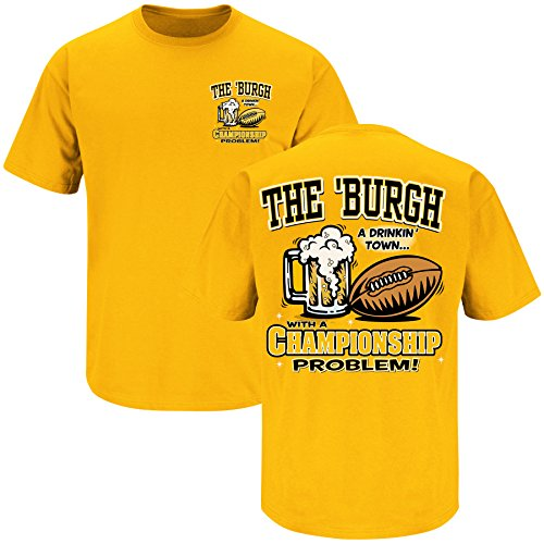 Pittsburgh Football Fans. Pittsburgh: A Drinking Town With A Championship Problem. Gold T-Shirt (Sm-5X) (2XL) Gold Football Fan T-shirt