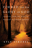 Formed for the Glory of God: Learning from the Spiritual Practices of Jonathan Edwards