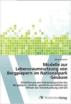 Modelle zur Lebensraumnutzung von Bergpiepern im Nationalpark Gesäuse: Modellierung der Habitatansprüche des Bergpiepers (Anthus spinoletta spinoletta) mit Mitteln der Fernerkundung und GIS