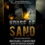 House of Sand: A Dark Psychological Thriller | Michael J. Sanford