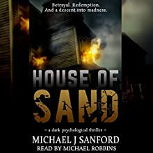 House of Sand: A Dark Psychological Thriller Audiobook by Michael J. Sanford Narrated by Michael Robbins