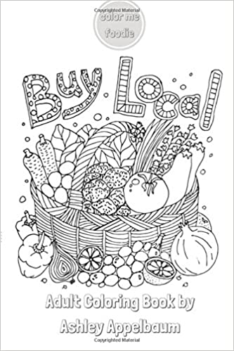 Buy local by color me foodie adult coloring book with farmers market finds fruits vegetables florals foodie quotes volume 2 ashley appelbaum
