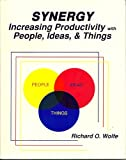 Synergy : Increasing Productivity with People, Ideas, and Things, Wolfe, Richard O., 0840384629