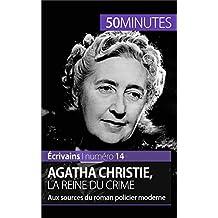Agatha Christie, la reine du crime: Aux sources du roman policier moderne (Écrivains t. 14) (French Edition)