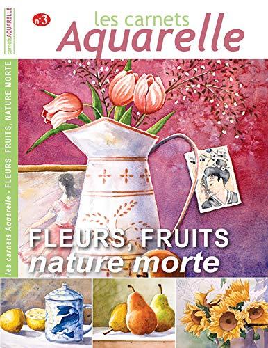 Les carnets aquarelle n°3: Peindre les natures mortes avec fleurs et fruits (French -