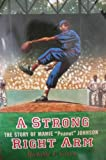 """A Strong Right Arm -- the Story of Manie """"Peanut"""" Johnson"""