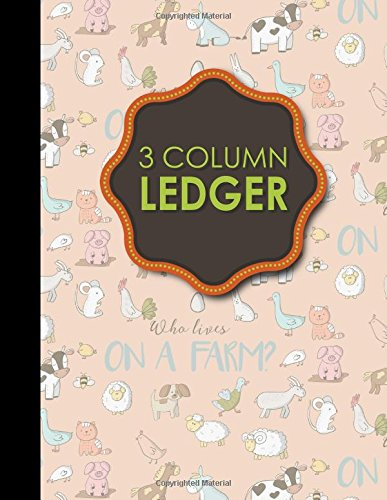 "3 Column Ledger: Account Book, Accounting Journal Entry Book, Bookkeeping Ledger For Small Business, Cute Farm Animals Cover, 8.5"" x 11"", 100 pages (Three Column Ledger) (Volume 4) pdf"