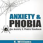 Anxiety and Phobia: The Anxiety & Phobia Handbook   K. Williams