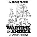 WARTIME IN AMERICA 1941-1945: A HOMEFRONT IDYL (History Herstory Book 3)