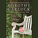Take Me Home Audiobook by Dorothy Garlock Narrated by Dani Cervone