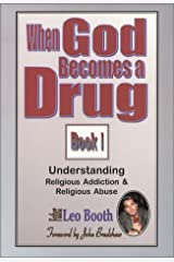 When God Becomes a Drug: Book 1; Understanding Religious addiction & religious abuse Paperback