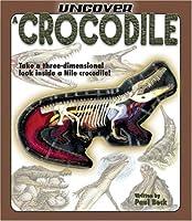 Uncover A Crocodile [With 3-D Model Of Crocodile]