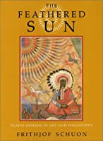 The Feathered Sun: Plains Indians In Art And