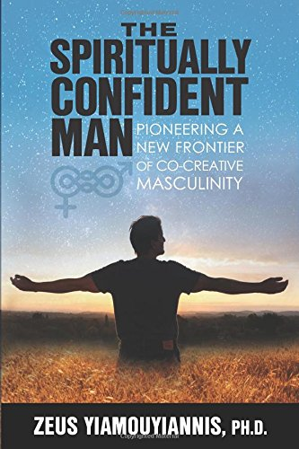 The Spiritually Confident Man: Pioneering a New Frontier of Co-Creative Masculinity