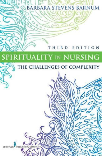 Download Spirituality in Nursing: The Challenges of Complexity, Third Edition (Barnum, Spirituality in Nursing) Pdf